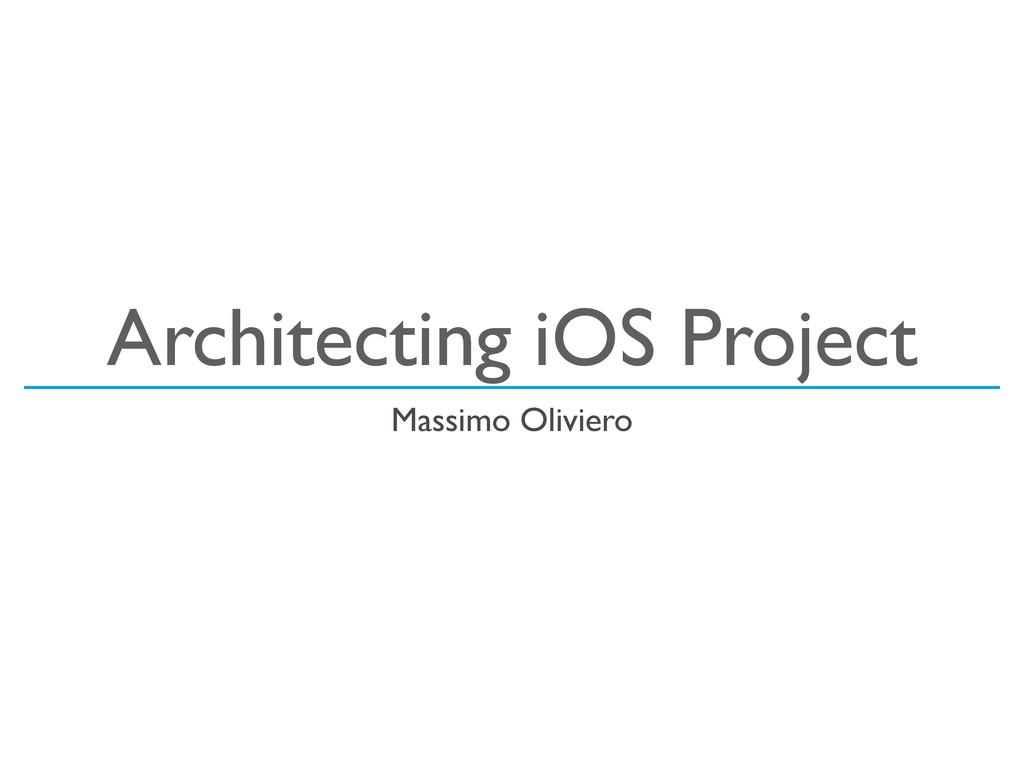 Architecting iOS Project Massimo Oliviero