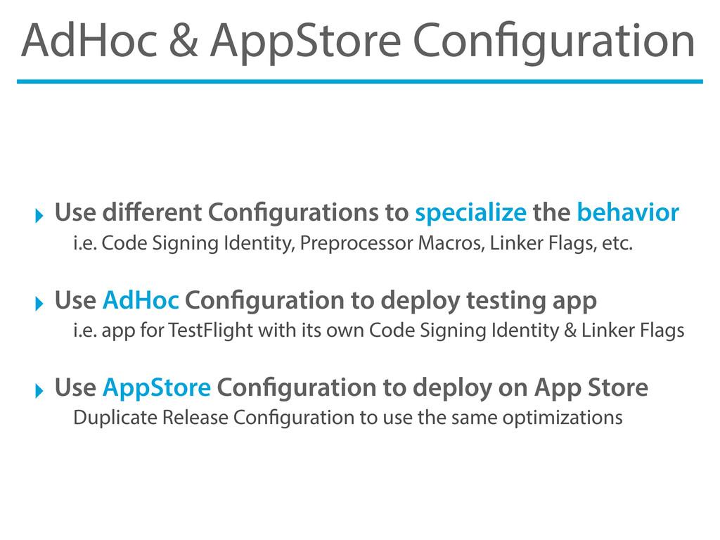 AdHoc & AppStore Con guration ‣ Use different Co...