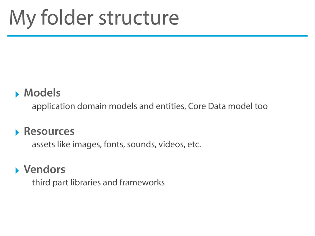 My folder structure ‣ Models application domain...