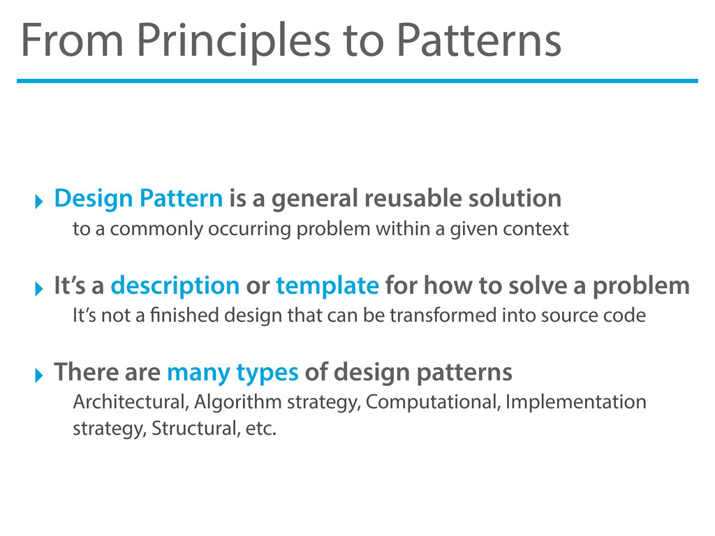 From Principles to Patterns ‣ Design Pattern is...
