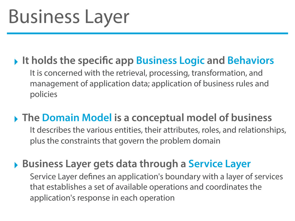 Business Layer ‣ It holds the speci c app Busin...
