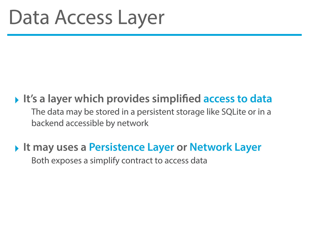 Data Access Layer ‣ It's a layer which provides...