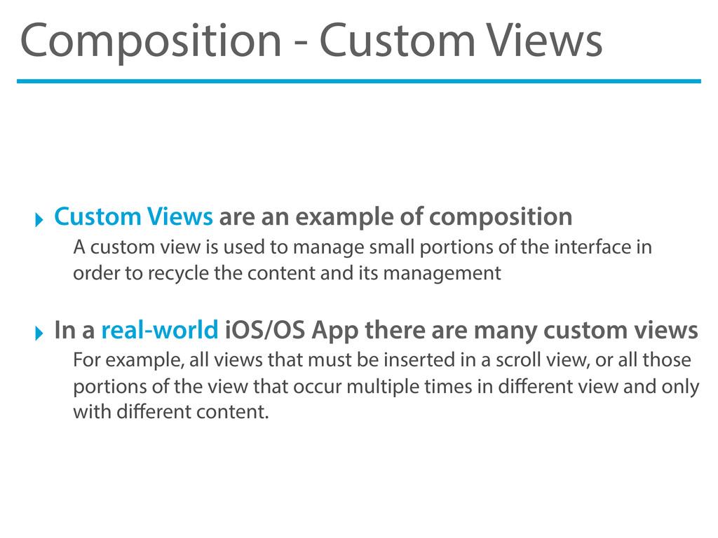 Composition - Custom Views ‣ Custom Views are a...