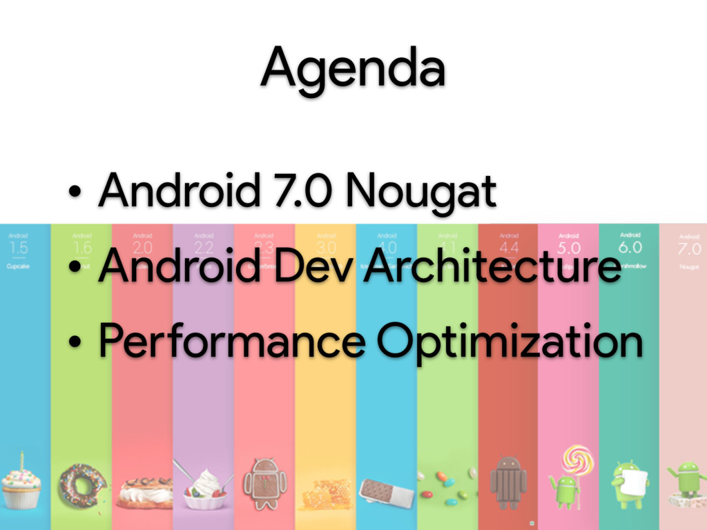 Agenda • Android 7.0 Nougat • Android Dev Archi...