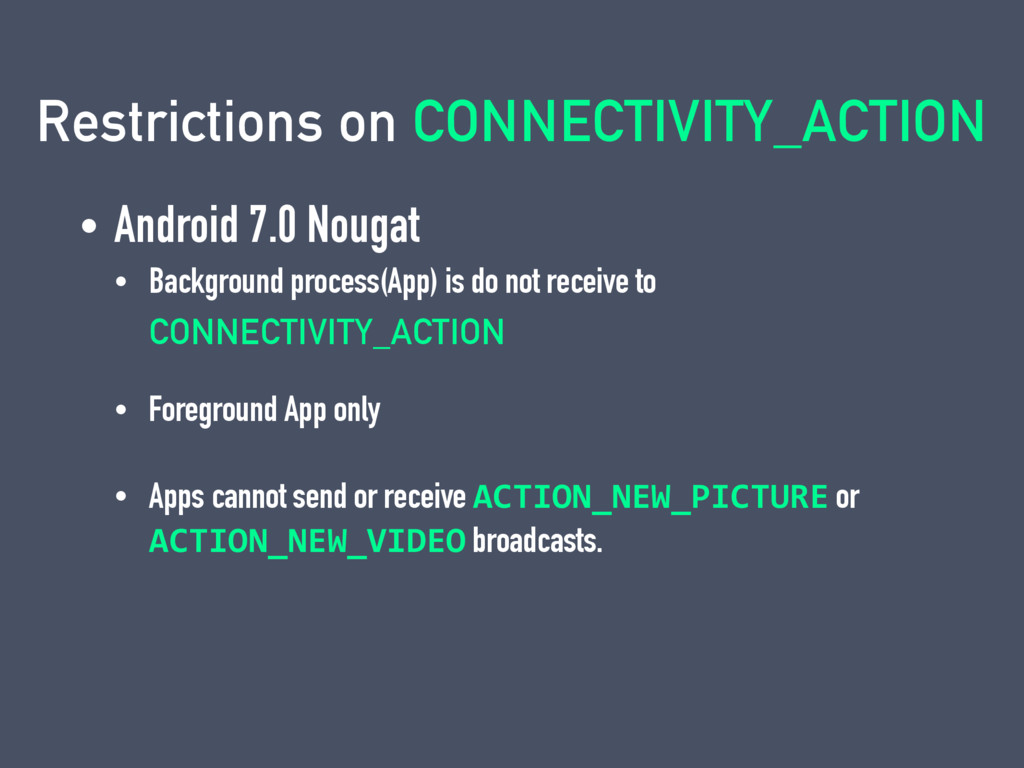 Restrictions on CONNECTIVITY_ACTION • Android 7...