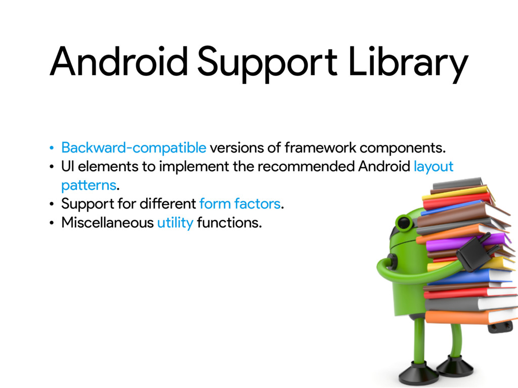 Android Support Library • Backward-compatible v...