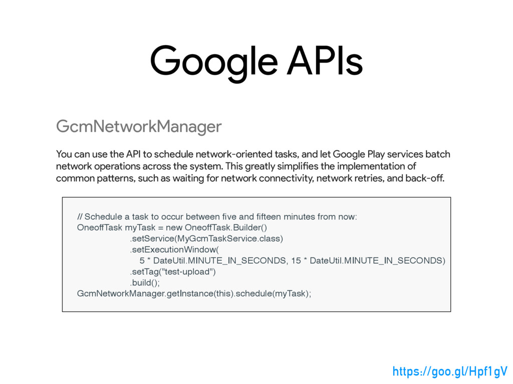 Google APIs GcmNetworkManager You can use the A...