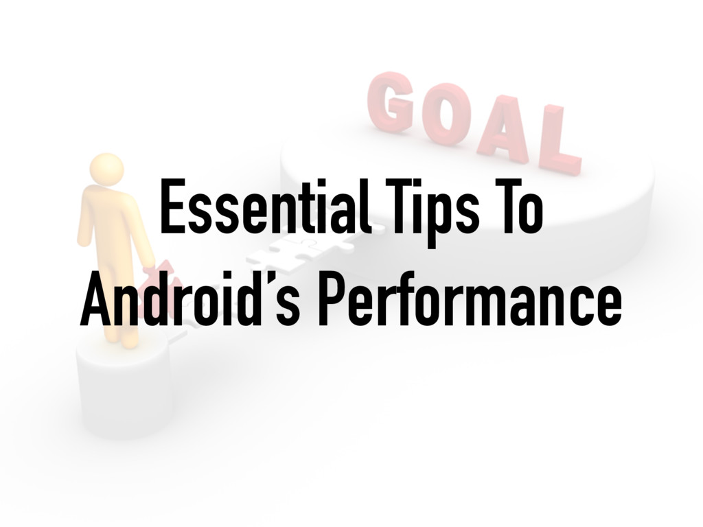 Essential Tips To Android's Performance