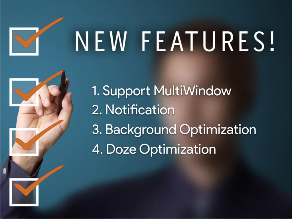 1. Support MultiWindow 2. Notification 3. Backg...