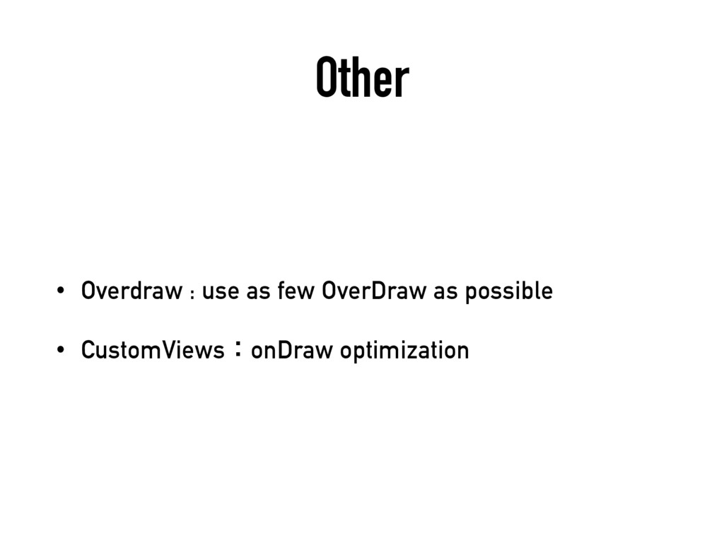Other • Overdraw : use as few OverDraw as possi...