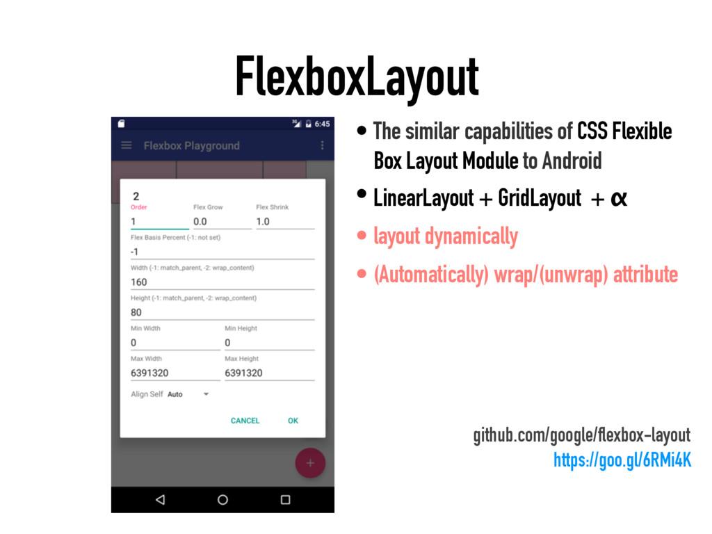 FlexboxLayout • The similar capabilities of CSS...