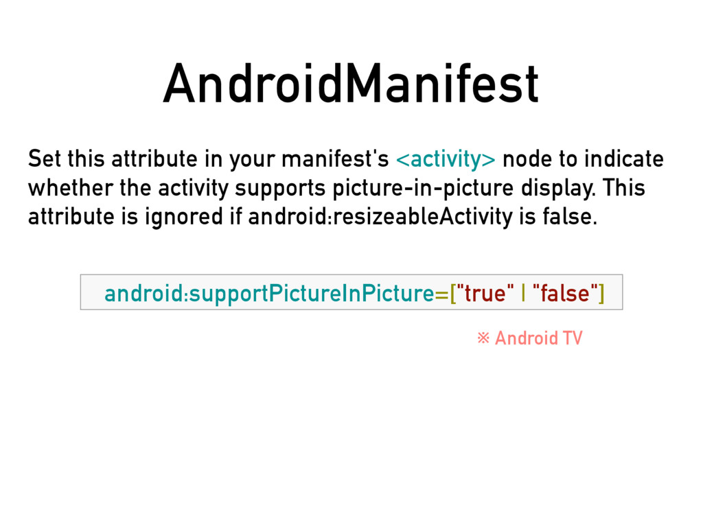 AndroidManifest Set this attribute in your mani...