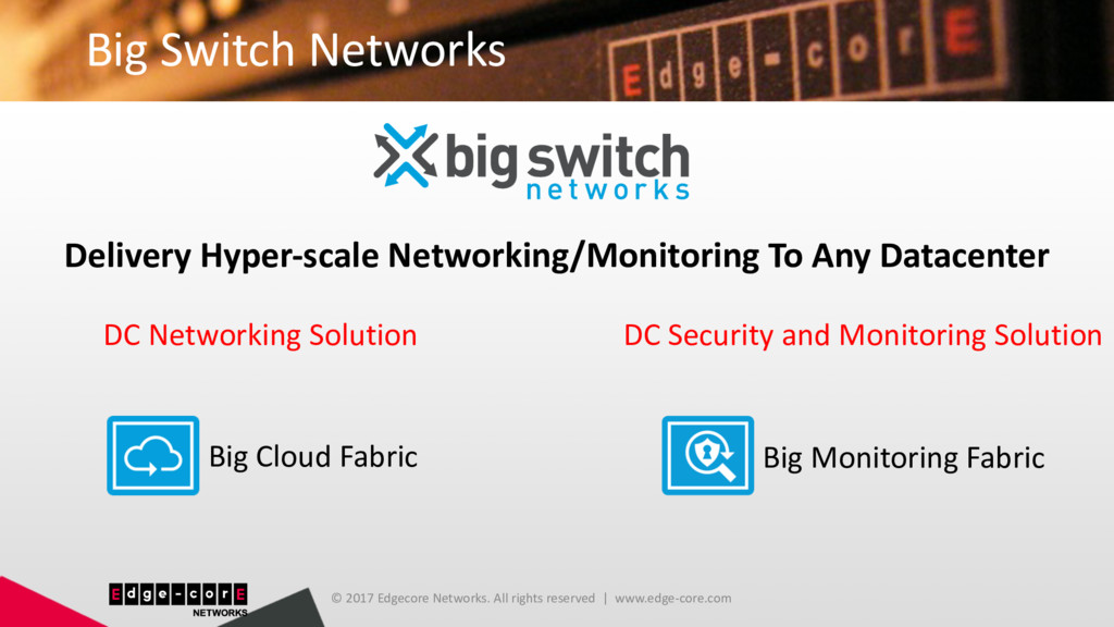 Big Switch Networks © 2017 Edgecore Networks. A...