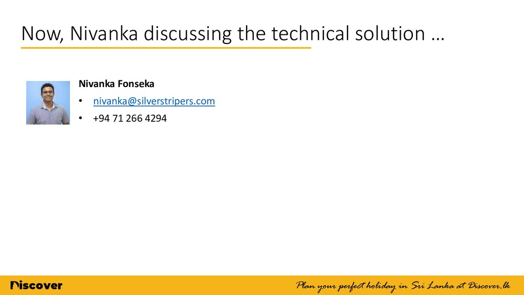 Now, Nivanka discussing the technical solution ...