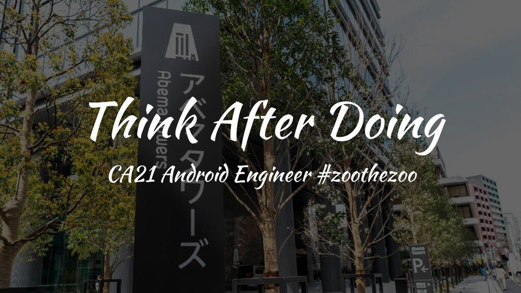 Think After Doing CA21 Android Engineer #zoothe...