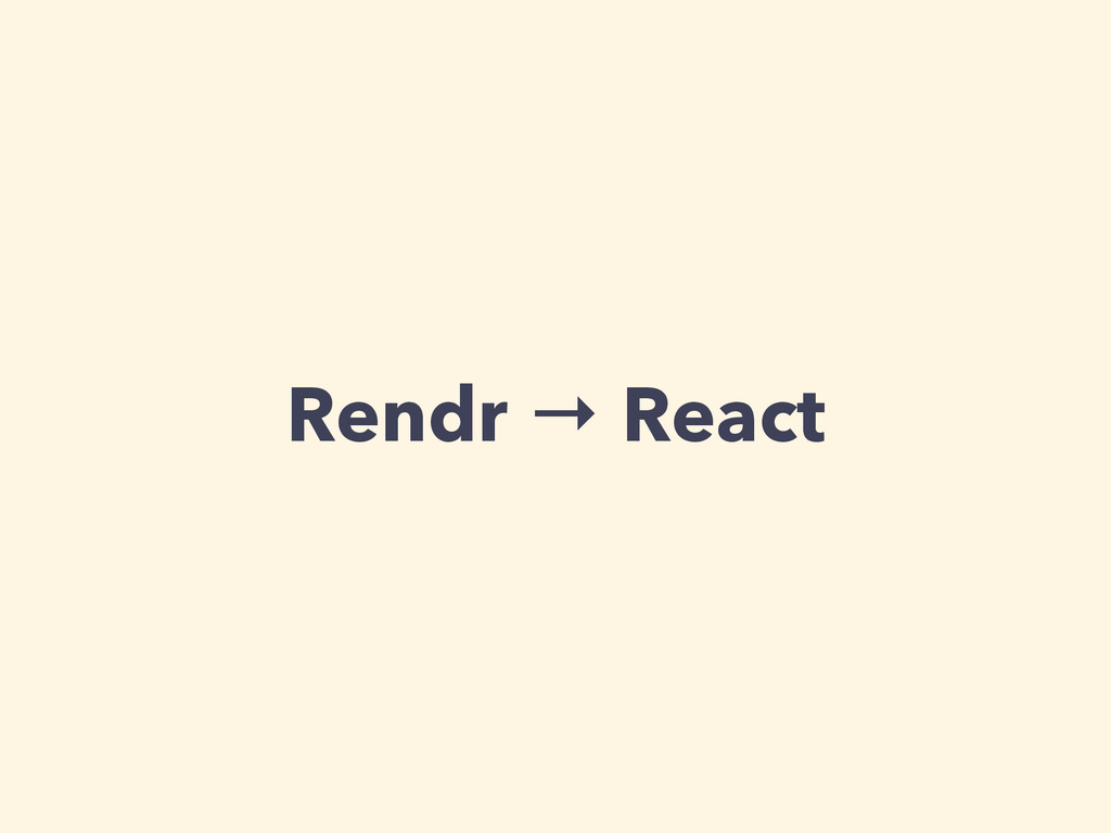 Rendr → React