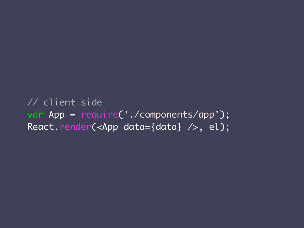 // client side var App = require('./components/...