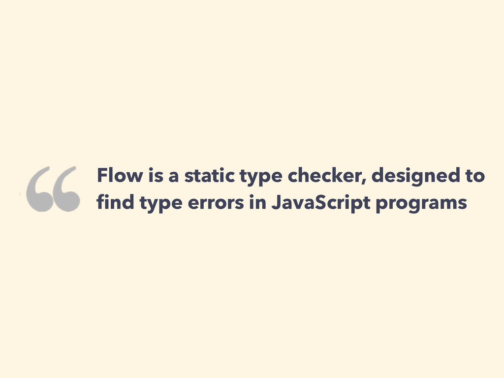 Flow is a static type checker, designed to find ...