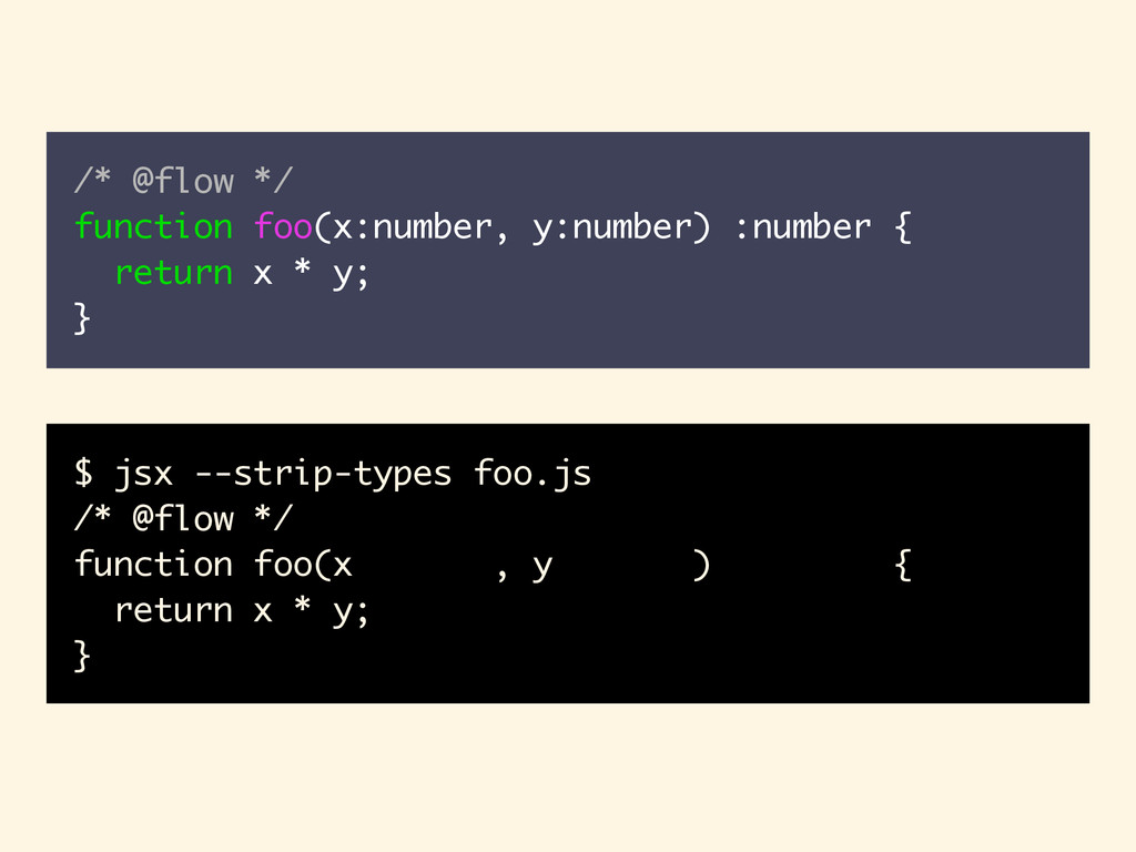 $ jsx --strip-types foo.js /* @flow */ function...