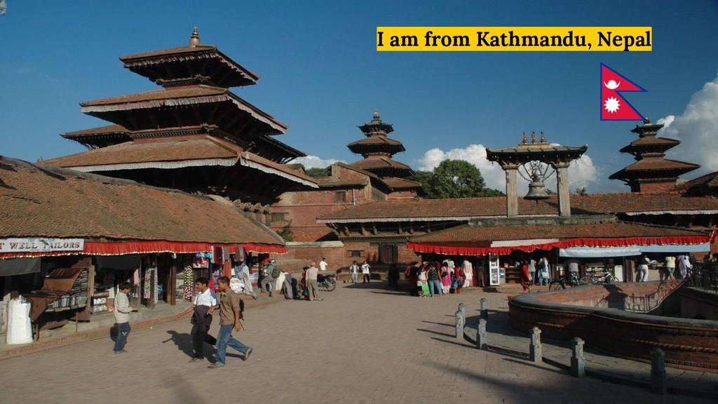 I am from Kathmandu, Nepal