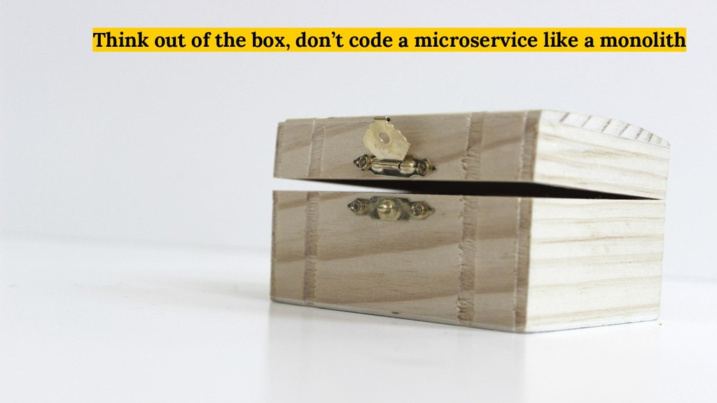 Think out of the box, don't code a microservice...