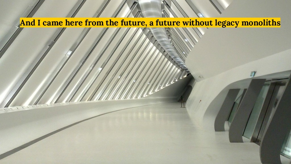 And I came here from the future, a future witho...