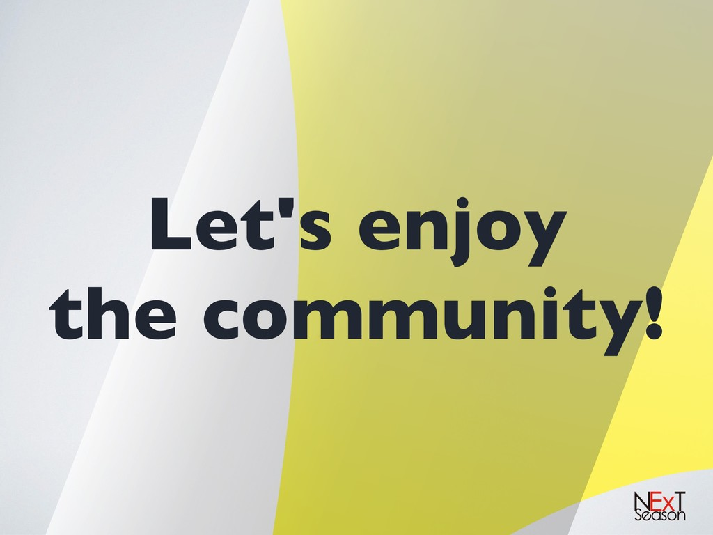 Let's enjoy the community!