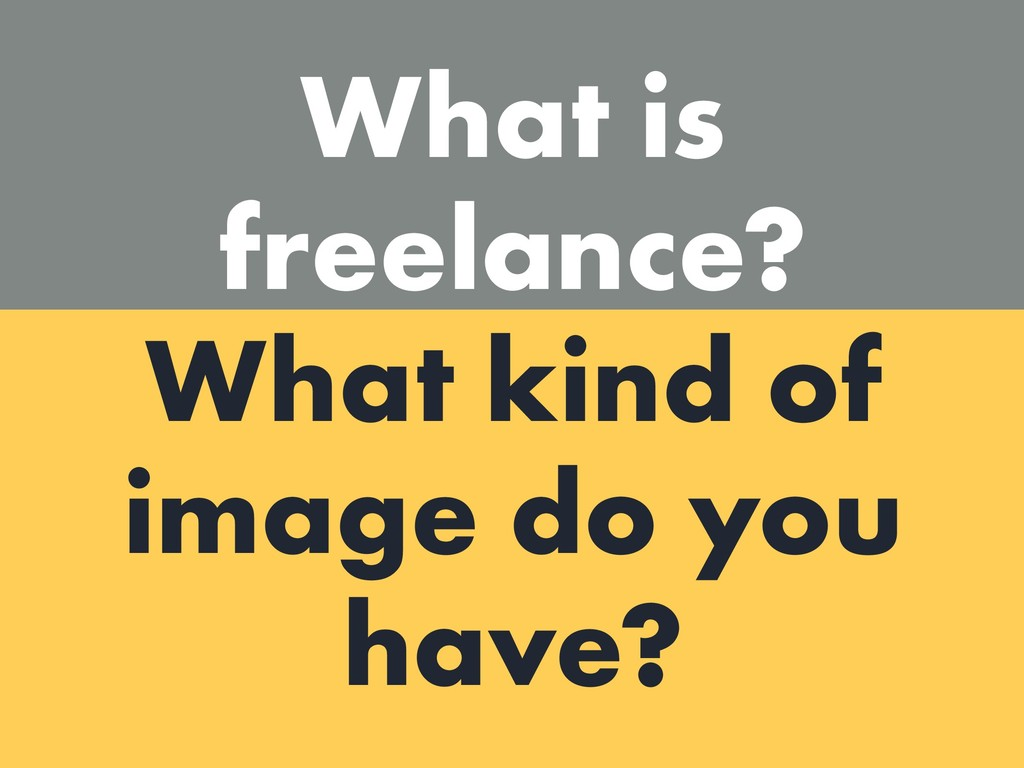 What is freelance? What kind of image do you ha...