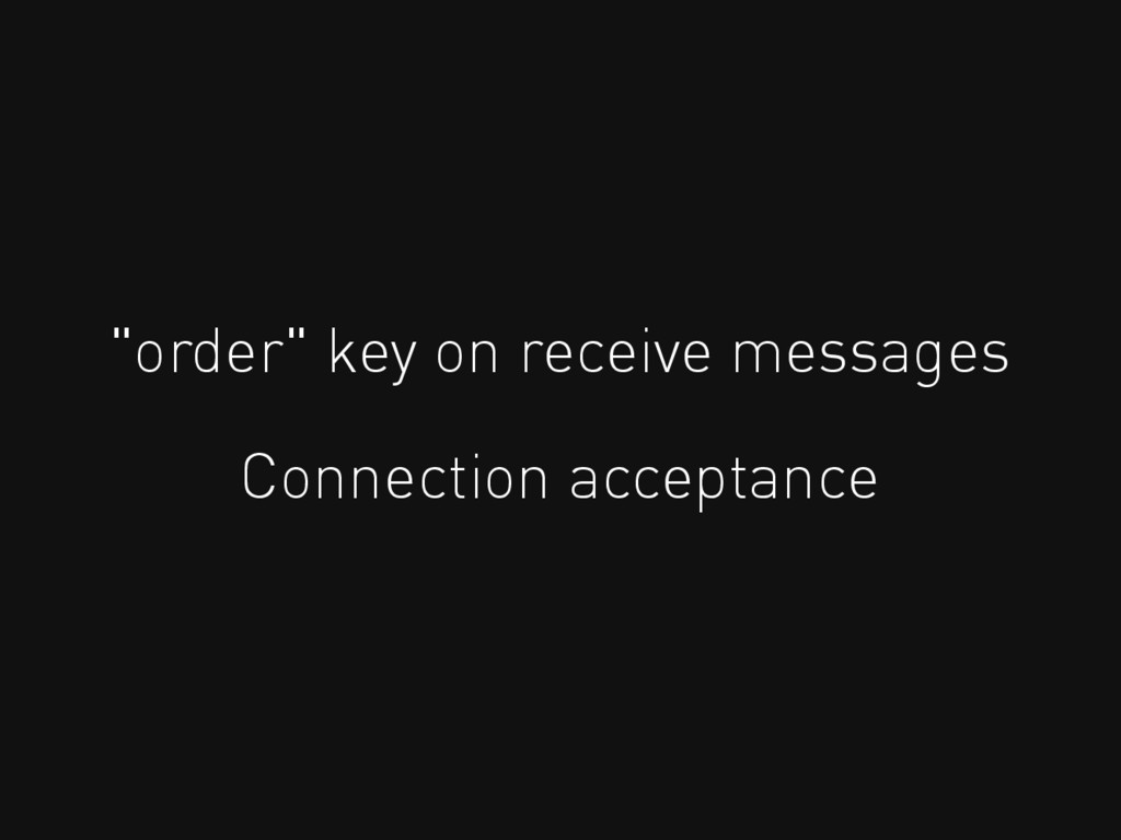 """""""order"""" key on receive messages Connection acce..."""