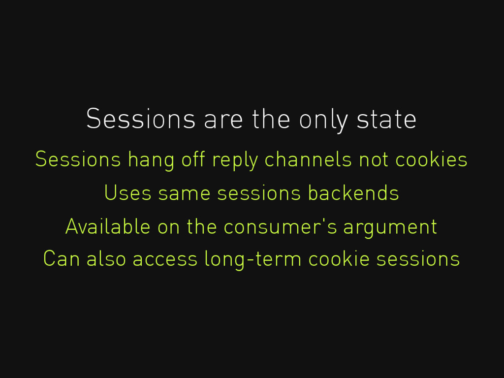Sessions are the only state Sessions hang off r...
