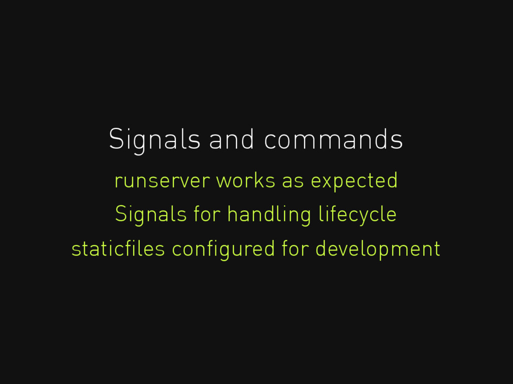 Signals and commands runserver works as expecte...