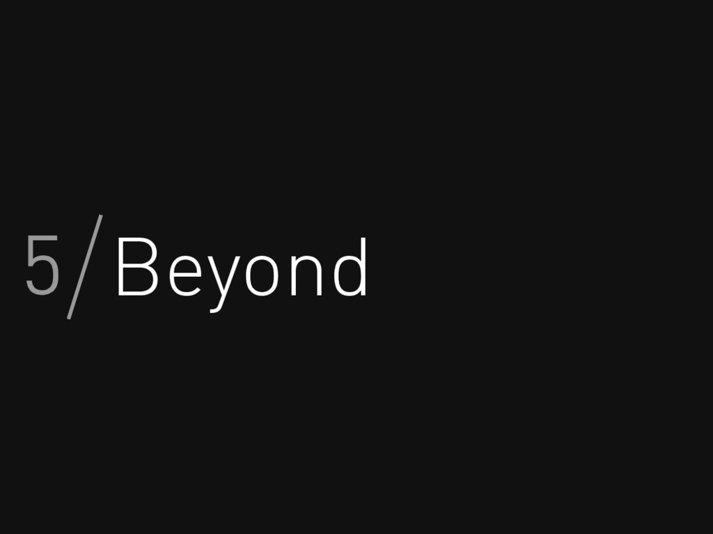 Beyond 5