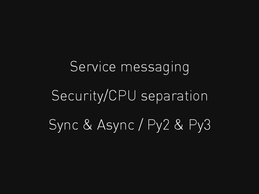 Service messaging Security/CPU separation Sync ...