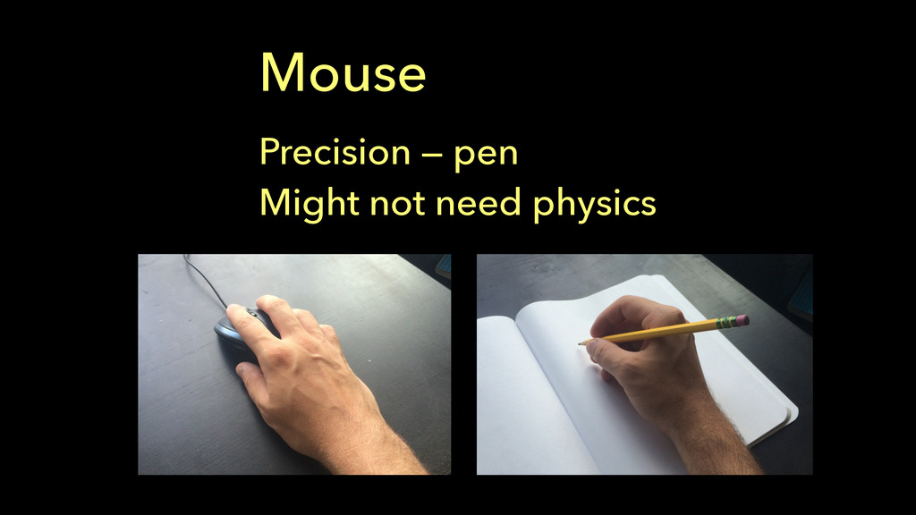 Mouse ! Precision — pen Might not need physics