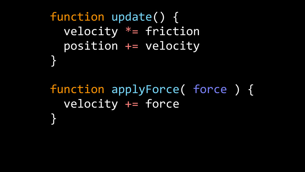 function update() {    velocity *= frict...