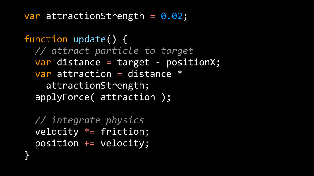 var  attractionStrength  =  0.02;   ! function ...