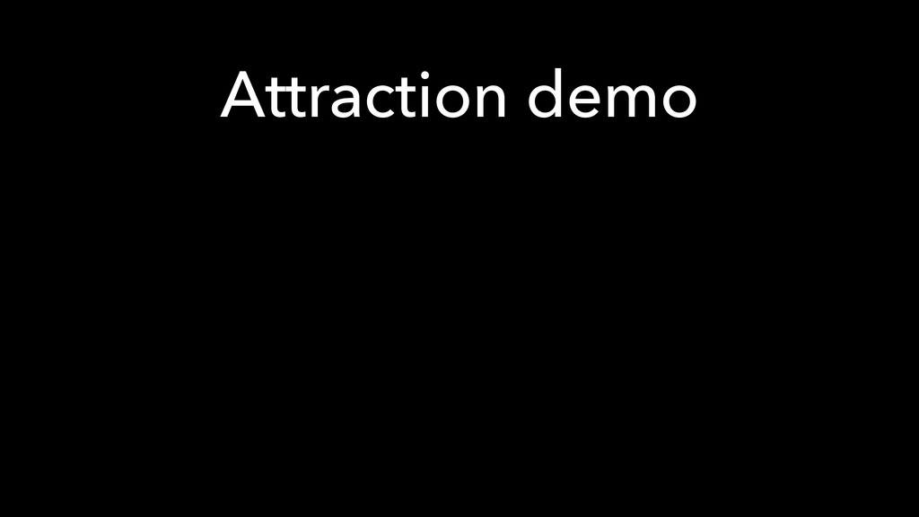 Attraction demo