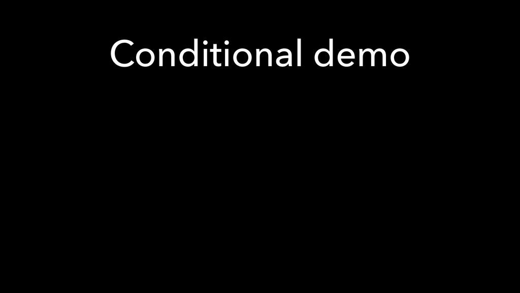 Conditional demo