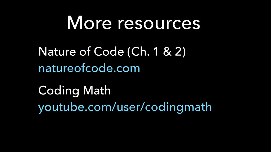 More resources Nature of Code (Ch. 1 & 2)