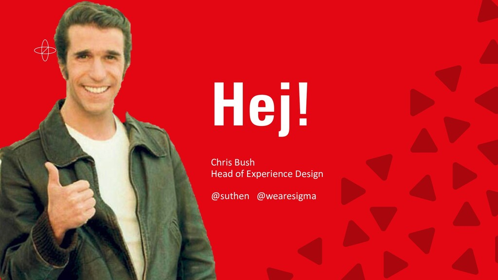 Hej! Chris Bush Head of Experience Design @suth...