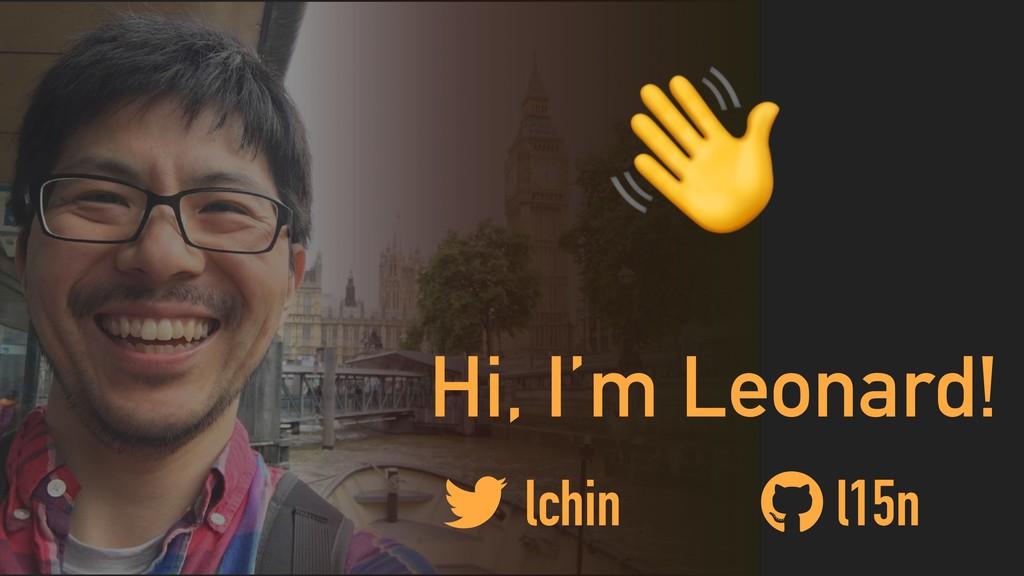Hi, I'm Leonard!  lchin l15n