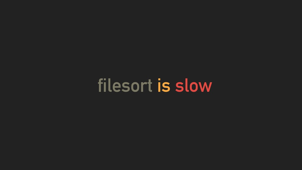 filesort is slow