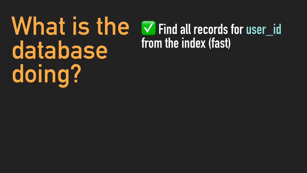 What is the database doing? ✅ Find all records ...