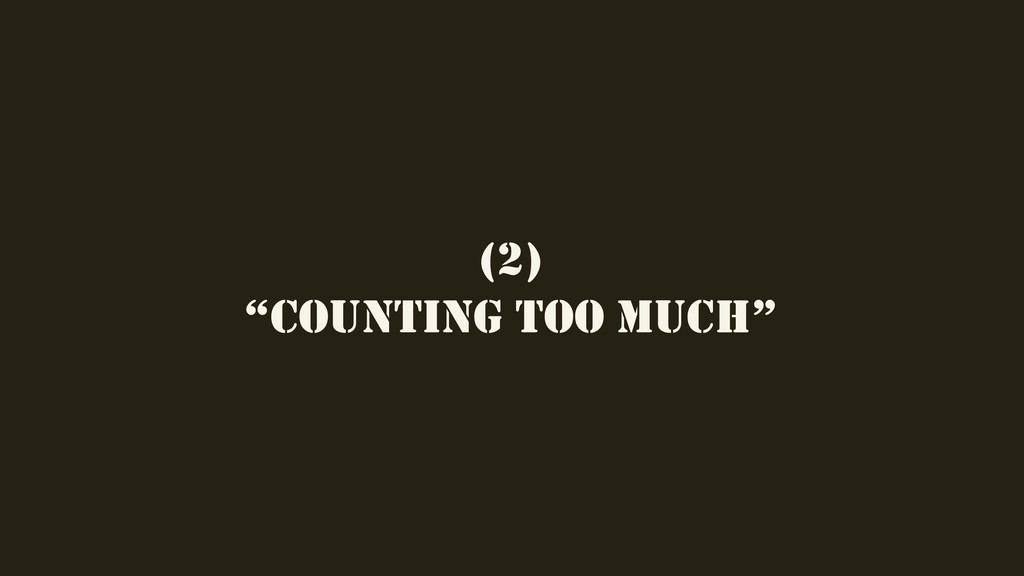 "(2) ""COUNTING TOO MUCH"""