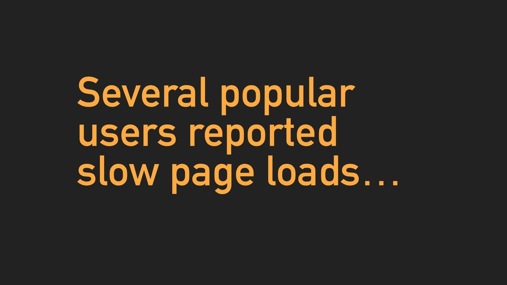 Several popular users reported slow page loads…