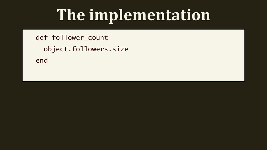 The implementation def follower_count object.fo...