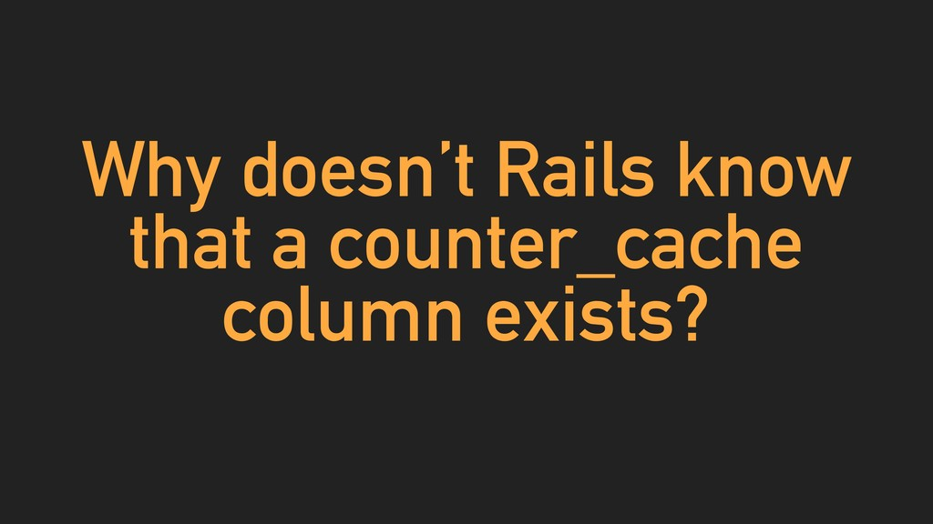 Why doesn't Rails know that a counter_cache col...