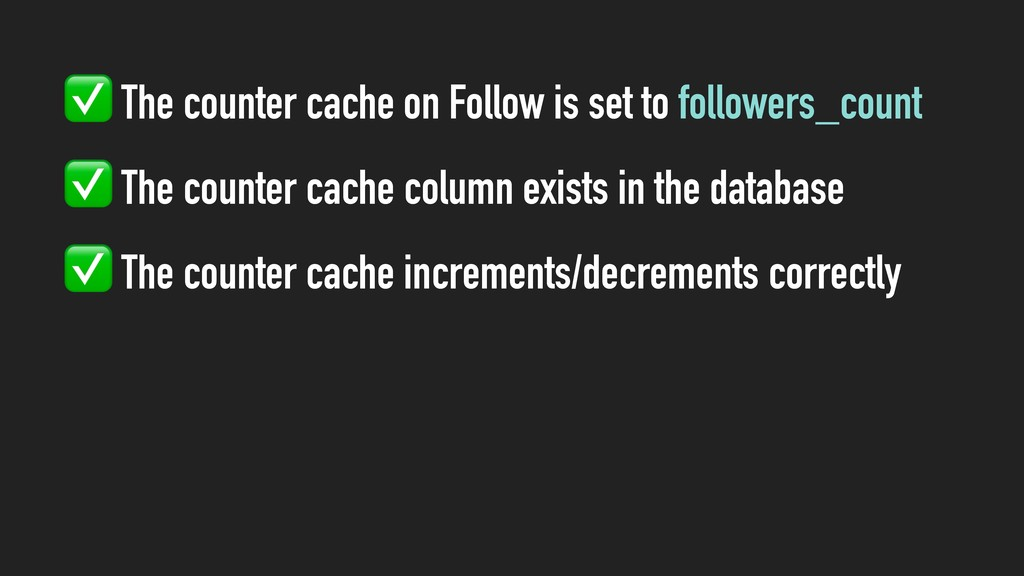 ✅ The counter cache on Follow is set to followe...