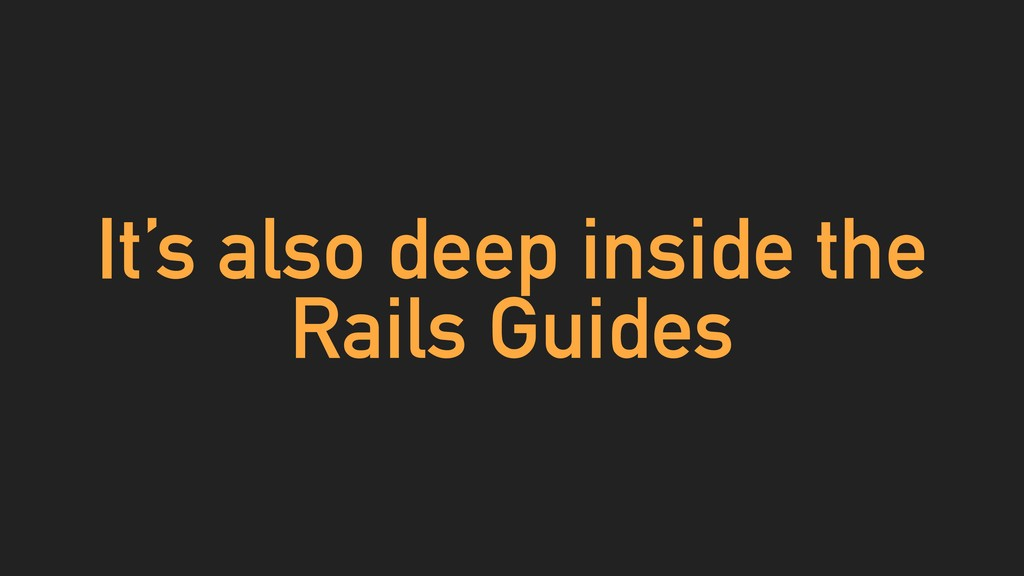 It's also deep inside the Rails Guides