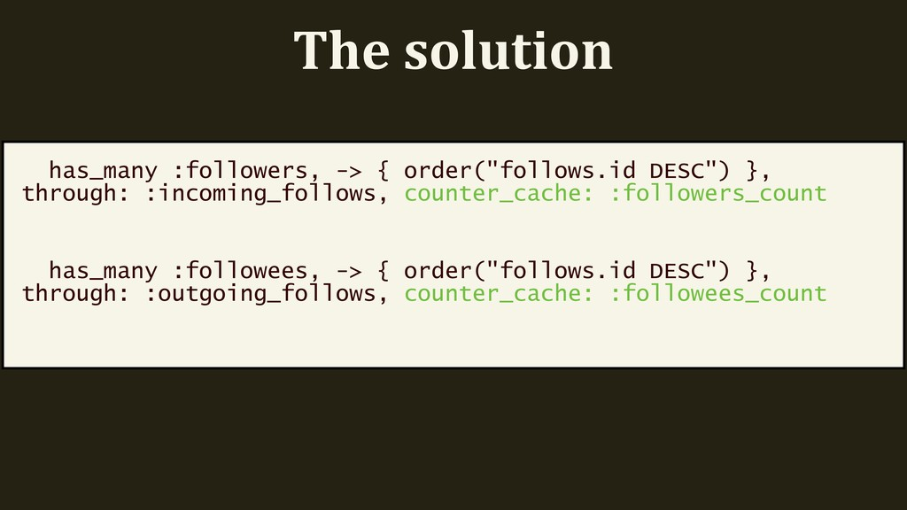 "The solution has_many :followers, -> { order(""f..."